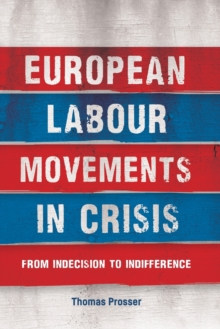 European Labour Movements in Crisis : From Indecision to Indifference, Paperback / softback Book