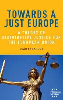 Towards a Just Europe : A Theory of Distributive Justice for the European Union, Hardback Book