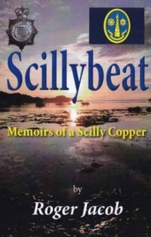 Scillybeat : Memoirs of a Scilly Copper (1963-1995), Paperback / softback Book