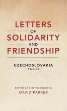 Letters of Solidarity and Friendship : Czechoslavakia 1968-1971, Paperback / softback Book