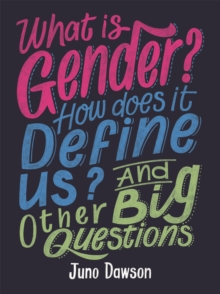 What is Gender? How Does It Define Us? And Other Big Questions for Kids, Paperback / softback Book