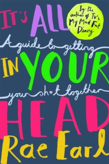 It's All In Your Head : A Guide to Getting Your Sh*t Together, Paperback / softback Book