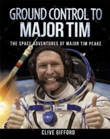 Ground Control to Major Tim : The Space Adventures of Major Tim Peake, Hardback Book