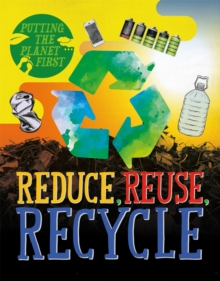 Putting the Planet First: Reduce, Reuse, Recycle, Hardback Book