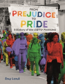 From Prejudice to Pride: A History of LGBTQ+ Movement, Hardback Book