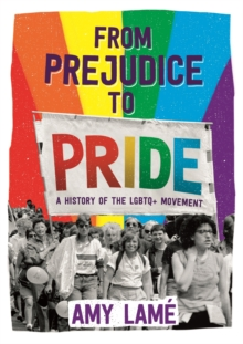 From Prejudice to Pride: A History of LGBTQ+ Movement, Paperback / softback Book