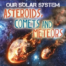 Our Solar System: Asteroids, Comets and Meteors, Paperback / softback Book