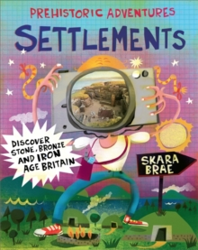 Prehistoric Adventures: Settlements : Discover Stone, Bronze and Iron Age Britain, Paperback Book