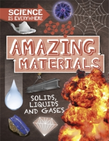 Science is Everywhere: Amazing Materials : Solids, liquids and gases, Paperback / softback Book