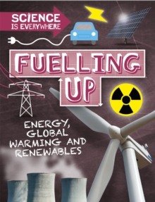 Science is Everywhere: Fuelling Up : Energy, global warming and renewables, Hardback Book