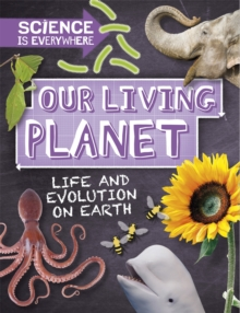Science is Everywhere: Our Living Planet : Life and evolution on Earth, Hardback Book