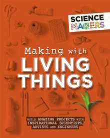 Science Makers: Making with Living Things, Hardback Book