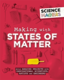 Science Makers: Making with States of Matter, Hardback Book