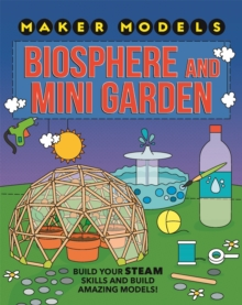 Maker Models: Biosphere and Mini-garden, Hardback Book