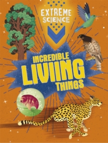 Extreme Science: Incredible Living Things, Hardback Book