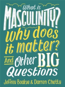 What is Masculinity? Why Does it Matter? And Other Big Questions, Hardback Book