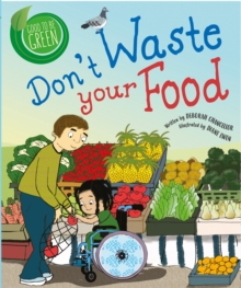 Good to be Green: Don't Waste Your Food, Hardback Book