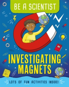Be a Scientist: Investigating Magnets, Paperback / softback Book