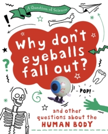 A Question of Science: Why Don't Your Eyeballs Fall Out? And Other Questions about the Human Body, Paperback / softback Book