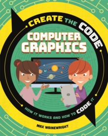 Create the Code: Computer Graphics, Hardback Book