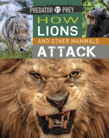 Predator vs Prey: How Lions and other Mammals Attack, Hardback Book