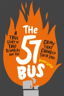 The 57 Bus : A True Story of Two Teenagers and the Crime That Changed Their Lives, Paperback / softback Book