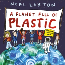 A Planet Full of Plastic : and how you can help, Hardback Book