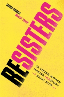 Resisters : 52 Young Women Making Herstory Right Now, Paperback / softback Book