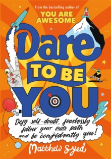 Dare to Be You : Defy Self-Doubt, Fearlessly Follow Your Own Path and Be Confidently You!, Paperback / softback Book