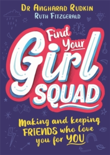 Find Your Girl Squad : Making and Keeping Friends Who Love You for YOU, Paperback / softback Book