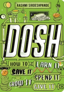 Dosh : How to Earn It, Save It, Spend It, Grow It, Give It, Paperback / softback Book