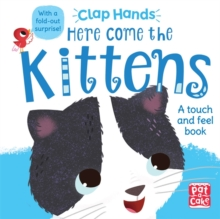 Clap Hands: Here Come the Kittens : A touch-and-feel board book with a fold-out surprise, Board book Book