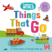 Toddler's World: Things That Go : A little board book of things that go with a fold-out suprise, Board book Book