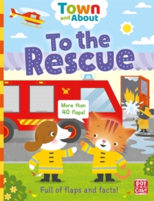 Town and About: To the Rescue : A board book filled with flaps and facts, Board book Book