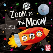 Space Baby: Zoom to the Moon! : A first shiny space adventure book, Board book Book