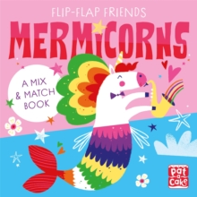 Flip-Flap Friends: Mermicorns : A Mix and Match Book, Board book Book