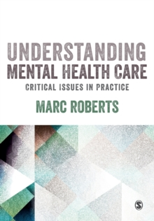 Understanding Mental Health Care: Critical Issues in Practice, Paperback Book