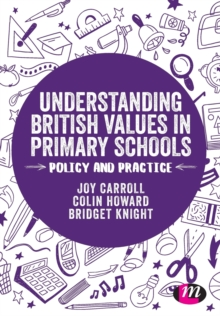 Understanding British Values in Primary Schools : Policy and practice, Paperback / softback Book