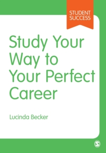 Study Your Way to Your Perfect Career : How to Become a Successful Student, Fast, and Then Make it Count, Paperback / softback Book