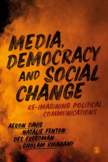 Media, Democracy and Social Change : Re-imagining Political Communications, Paperback / softback Book