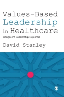 Values-Based Leadership in Healthcare : Congruent Leadership Explored, Hardback Book