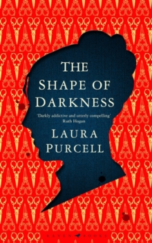 The Shape of Darkness : 'Darkly addictive, utterly compelling' Ruth Hogan, Hardback Book