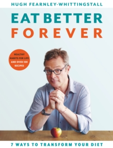 Eat Better Forever : 7 Ways to Transform Your Diet, Hardback Book