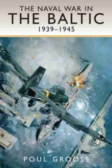 The Naval War in the Baltic, 1939-1945, Hardback Book