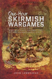 One-hour Skirmish Wargames : Fast-play Dice-less Rules for Small-unit Actions from Napoleonics to Sci-Fi, Paperback / softback Book