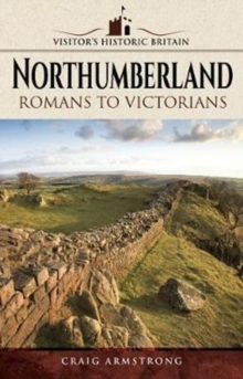 Visitors' Historic Britain: Northumberland : Romans to Victorians, Paperback / softback Book