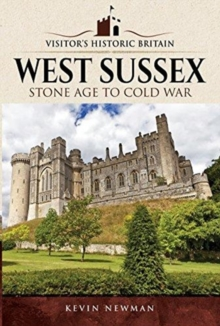 Visitors' Historic Britain: West Sussex : Stone Age to Cold War, Paperback / softback Book