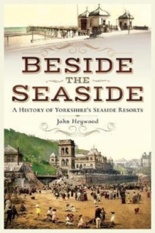 Beside the Seaside : A History of Yorkshire's Seaside Resorts, Paperback / softback Book