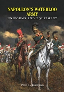 Napoleon's Waterloo Army : Uniforms and Equipment, Hardback Book