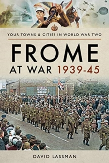 Frome at War 1939-45, Paperback / softback Book